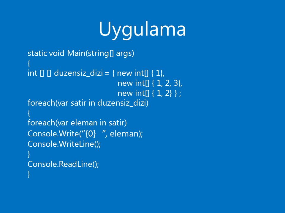 Uygulama static void Main(string[] args) {